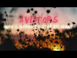 Aviators - Who's Going to Stop Me Now (EDM Pop)