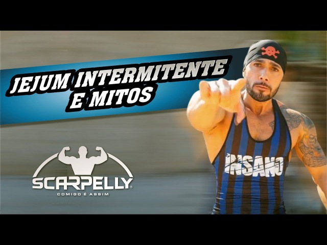 SCARPELLY_OFICIAL - JEJUM INTERMITENTE E MITOS