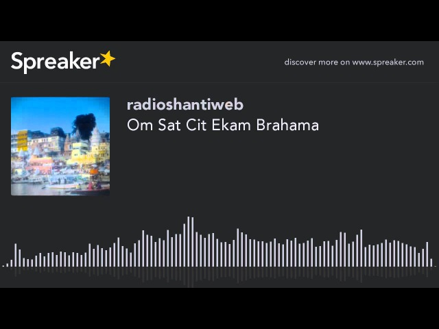 Om Sat Cit Ekam Brahama creato con Spreaker