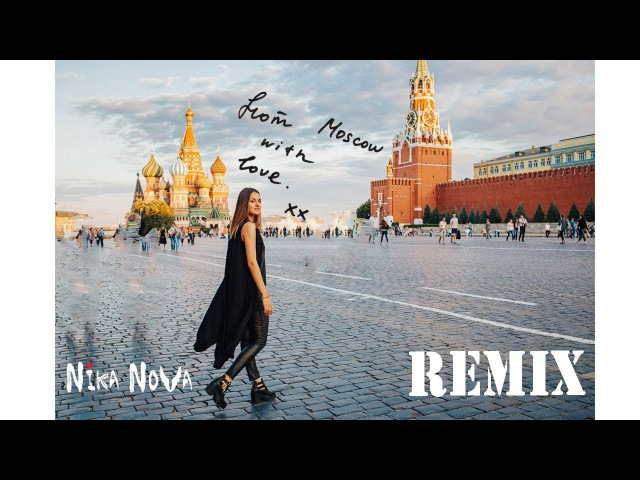 Nika Nova - From Moscow with Love (REMIX)