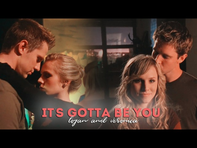 It's Gotta Be You Logan and Veronica