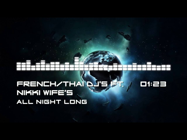 French/Thai DJ's ft. Nikki Wife's - All Night Long | Free