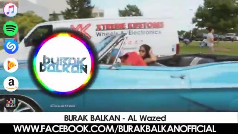 Arabic Remix - Al Wazed ( Burak Balkan ) @ArabicVocalMix.mp4