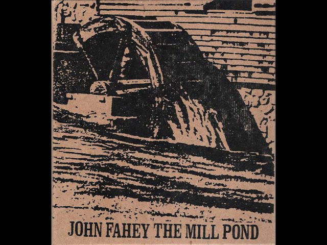 John Fahey - The Mill Pond (FULL ALBUM)