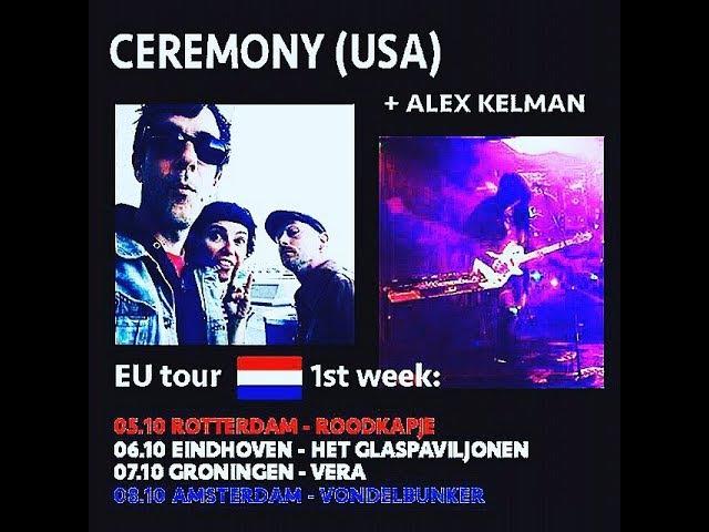 CEREMONY (USA) ALEX KELMAN (RUS) EU TOUR 2017 - week 1st