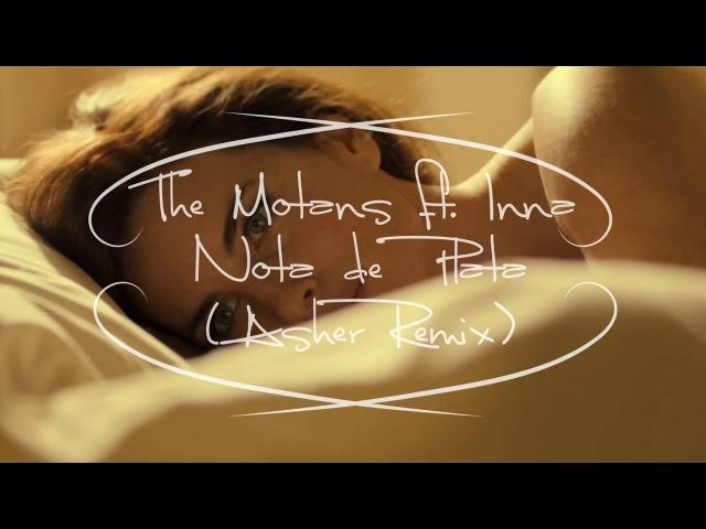 The Motans ft INNA Nota De Plata Asher Remix