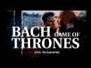 Game of Thrones (Main Theme) - J.S. Bach : MOZART HEROES Live