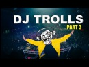 DJs that Trolled the Crowd Part 3