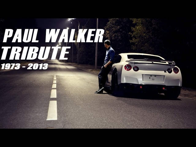 Fast Furious - Paul Walker Tribute [1973 - 2013]