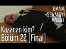 Bana Sevmeyi Anlat 22. Bölüm (Final) - Kazanan Kim?