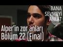 Bana Sevmeyi Anlat 22. Bölüm (Final) - Alper'in Zor Anları