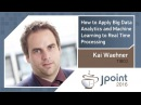 Kai Waehner — How to apply Big Data analytics and machine learning to real time processing