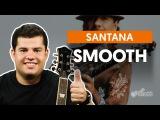Smooth - Santana feat. Rob Thomas (aula de guitarra)