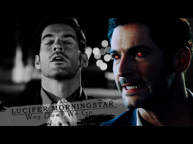 Lucifer Morningstar || Way Down We Go