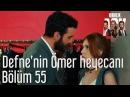 Kiralık Aşk 55 Bölüm Defne'nin Ömer Heyecanı