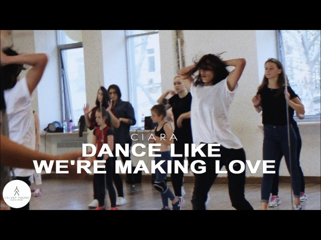 Dance Intensive 18 | Ciara - Dance Like We're Making Love by Miss Lee | VELVET YOUNG DANCE CENTRE