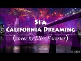Sia - California Dreamin' (COVER by Eliss Forester)