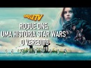 Rogue One Uma História Star Wars O Veredito OmeleTV
