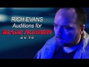 Rich Evans Auditions for Blade Runner 2049