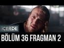 İçerde 36 Bölüm 2 Fragman