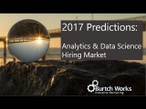 2017 Predictions for the Analytics &amp Data Science Hiring Market