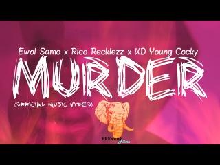 Ewol Samo (Ft. Rico Recklezz KD Young Cocky) - Murder [Dir. EL Event Films]   Prod. UpAndComers