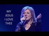 My Jesus I Love Thee - Darlene Zschech - HD