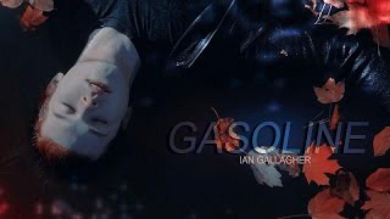 ×Ian Gallagher× - | Gasoline | • bipolar;