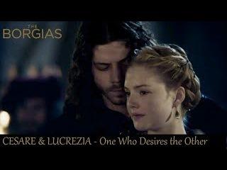 Cesare Lucrezia [The Borgias] - One who desires the Other