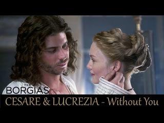 Cesare Lucrezia [The Borgias] - Without You