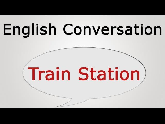 Learn english conversation: Train Station