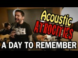 Acoustic Atrocities #1 (A Day to Remember)