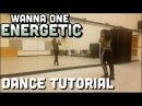 Wanna One 워너원 - 에너제틱 Energetic - FULL DANCE TUTORIAL