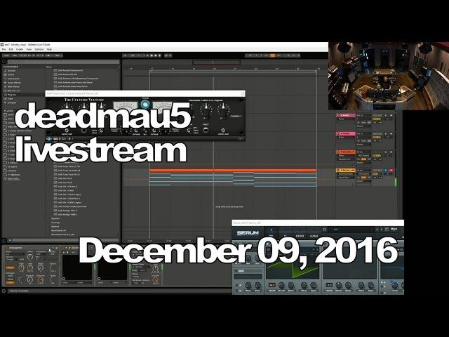 Deadmau5 livestream - December 09, 2016 [12/09/2016]