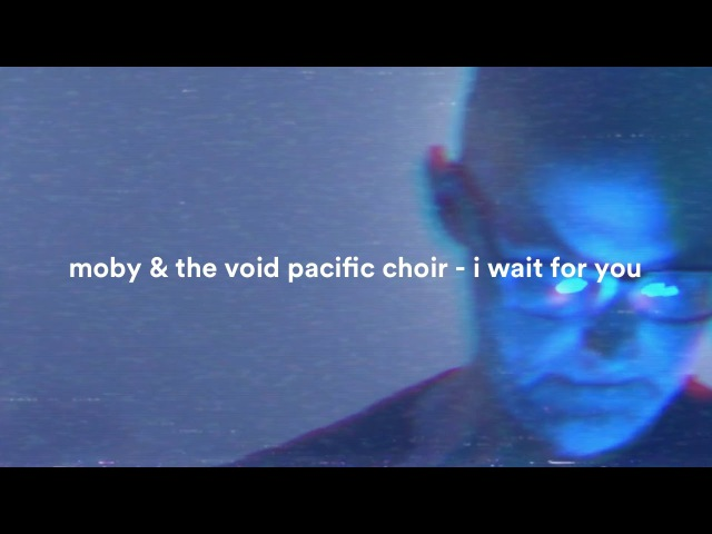 Moby The Void Pacific Choir - I Wait For You