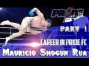 Mauricio Shogun Rua Career: PART 1 - Pride FC / Маурисио Хуа / Маурисио Руа