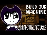 BUILD OUR MACHINE ANTI-NIGHTCORE EDIT BENDY AND THE INK MACHINE SONG DAGAMES