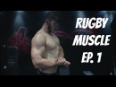 Rugby Muscle: How I train for Rugby | Episode 1