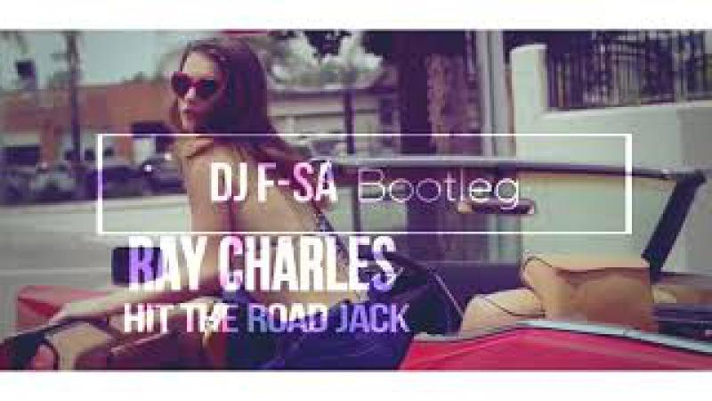 Ray Charles - Hit The Road Jack (DJ F-SA Bootleg 2k17)