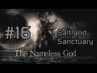 [Salt and Sanctuary] Прохождение | 16 | BOSS 16 - The Nameless God | Хорошая концовка; КОНЕЦ