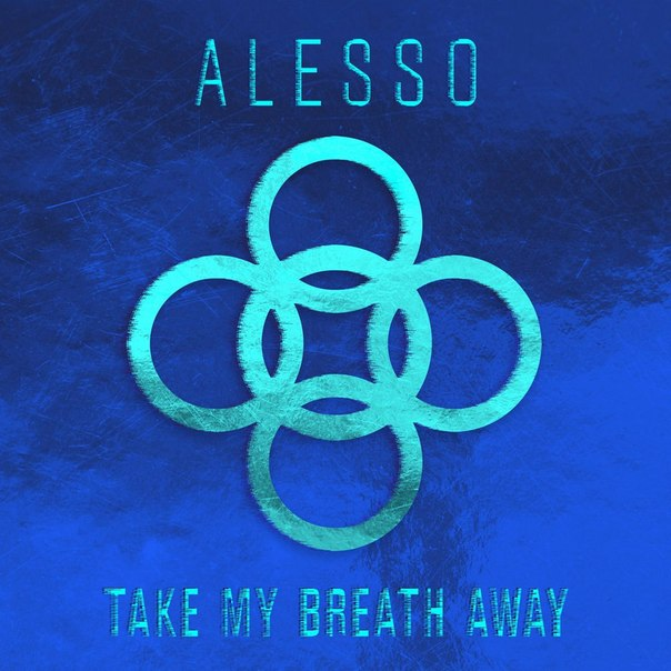 Alesso - Take My Breath Away (Original Mix)