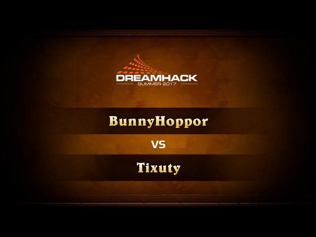 BunnyHoppor vs Tixuty, DreamHack Summer 2017 Group Stage