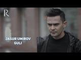 Jasur Umirov - Guli Жасур Умиров - Гули