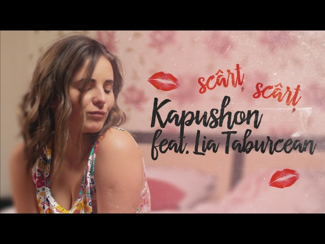 Kapushon feat. Lia Taburcean - Scârț Scârț (Official Video 2017)