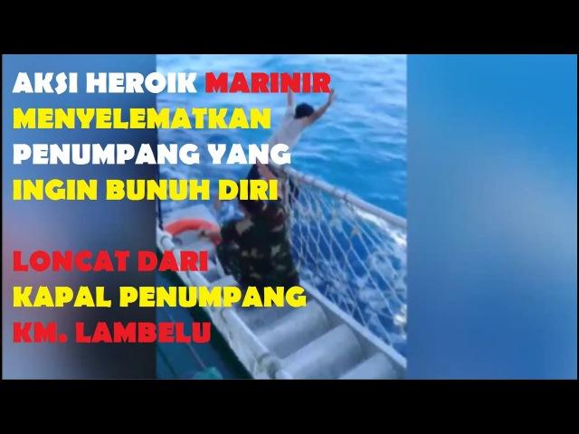 Aksi Heroik SANG MARINIR Menyelamatkan Penumpang Kapal KM. LAMBELU Yang Ingin Bunuh Diri