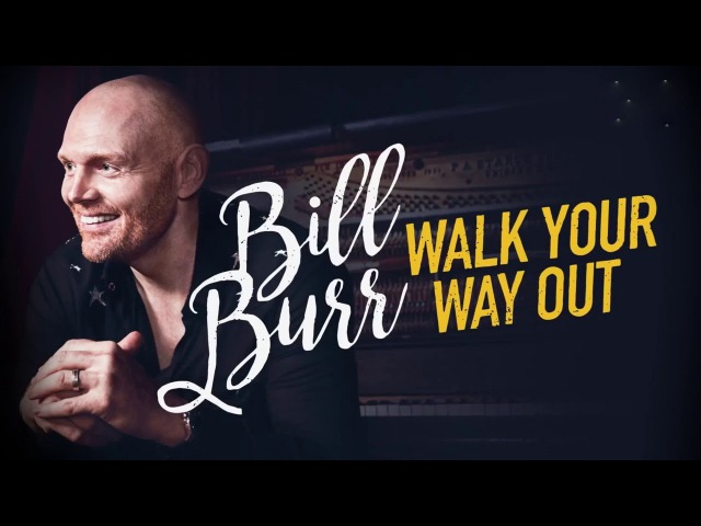 Билл Бёрр Иди разгуливай Bill Burr Walk Your Way Out, 2017