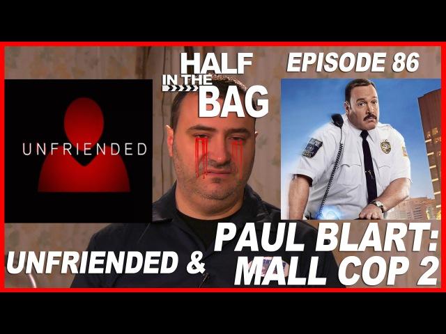 Half in the Bag Unfriended and Paul Blart Mall Cop 2 смотреть онлайн без регистрации