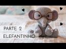 Amigurumi do Zero 37 - Como fazer um Elefante ♥ - Parte 2