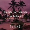 Trends For Friends: Coachella 2.0