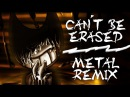 【Bendy And The Ink Machine】Cant Be Erased -Metal Remix- feat. Zak